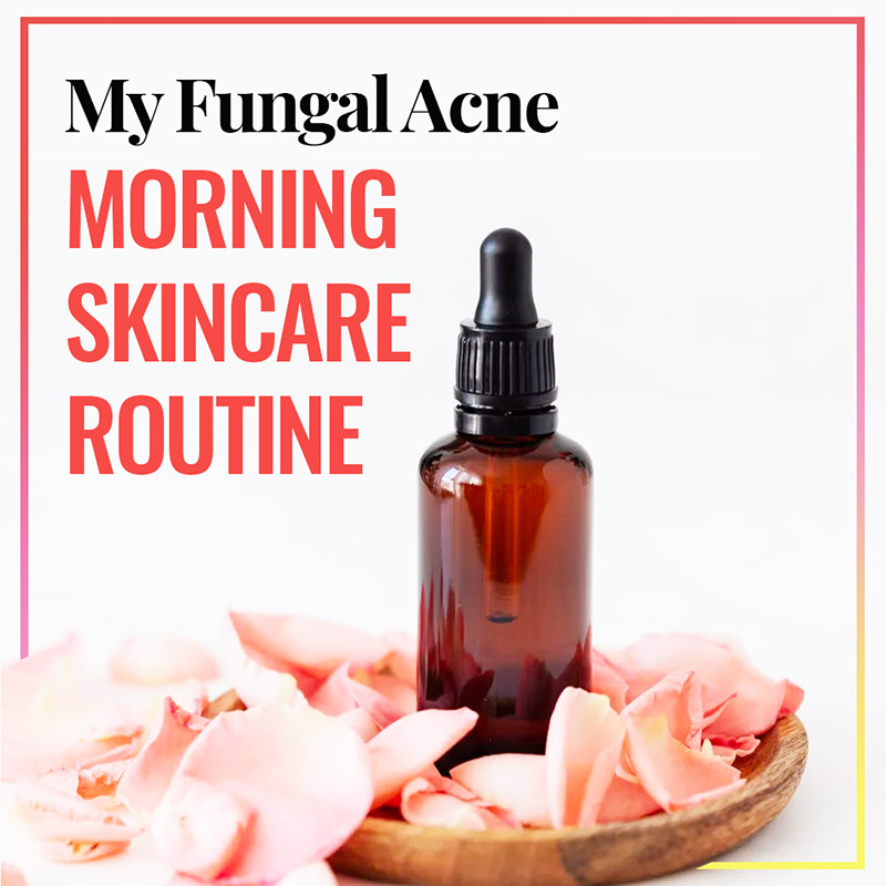 My Morning Skincare Routine For Fungal Acne 3 Steps To Clear Youthful Glowing Skin Brooke S Beauty Bazaar